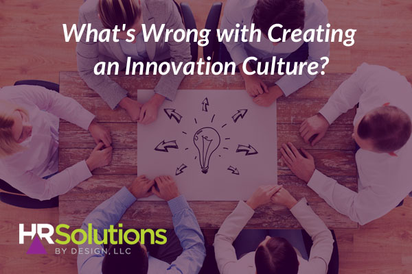 What's Wrong with Creating an Innovation Culture?