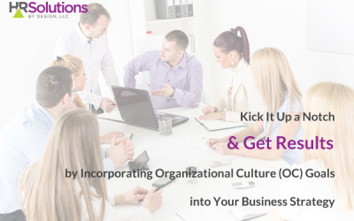 Kick It Up a Notch & Get Results by Incorporating Organizational Culture (OC) Goals into Your Business Strategy