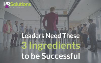 Leaders Need These 3 Ingredients to be Successful