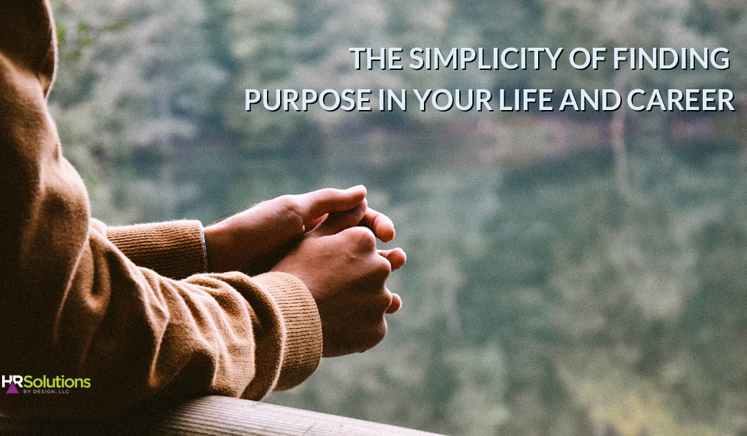 The Simplicity of Finding Purpose in Your Life and Career