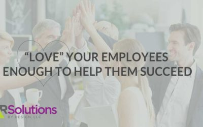 """Love"" Your Employees Enough to Help Them Succeed"