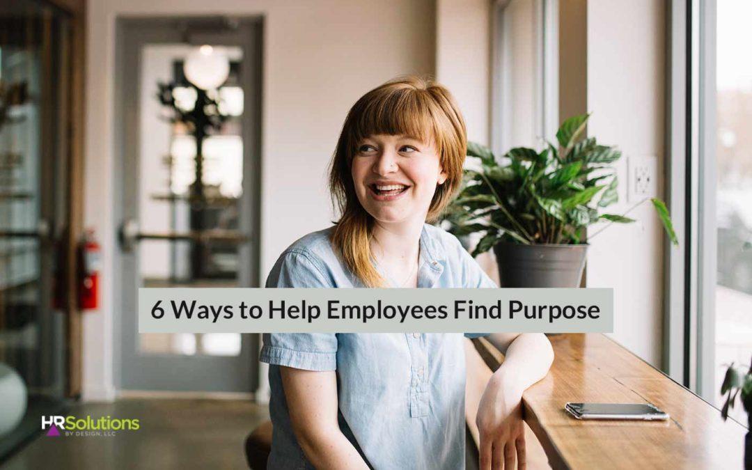 6 Ways to Help Employees Find Purpose