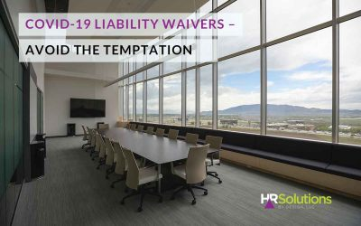 COVID-19 Liability Waivers – Avoid the Temptation