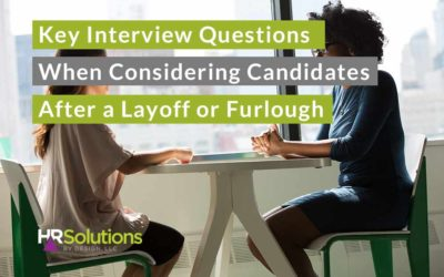 Key Interview Questions when Considering Candidates after a Layoff or Furlough
